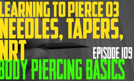 Needles, Tapers & NRTs Learning to Pierce 03 -  Body Piercing Basics EP109 - https://youtu.be/FOVde1xnvJw