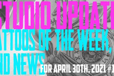 Studio Update #141 Tattoos of the Week, Piercing & Content News April 30th, 2021  - https://youtu.be/VZ1YxIg1CZk